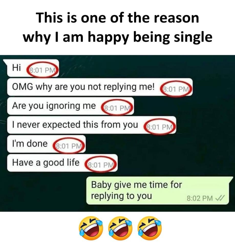 This is one of the reason why i am happy being single